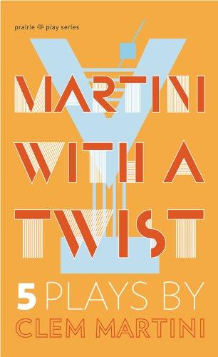 Martini with a Twist: Five Plays (Prairie: Clem Martini