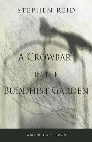 9781927068038: A Crowbar in the Buddhist Garden: Writing from Prison