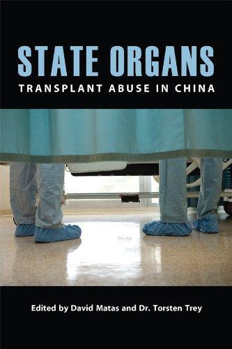 State Organs: Transplant Abuse in China: David Matas and Torsten Trey