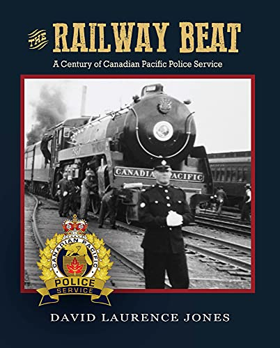 9781927083154: The Railway Beat: A Century of Canadian Pacific Police Service