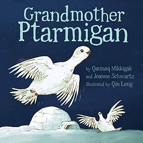 Grandmother Ptarmigan: Mikkigak, Qaunaq; Schwartz, Joanne