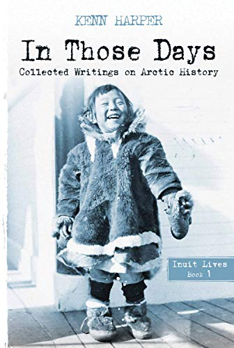 9781927095584: In Those Days: Inuit Lives: 01 (In Those Days: Collected Writings on Arctic History)