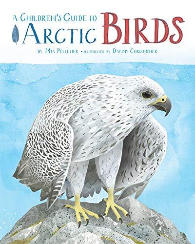 A Children's Guide to Arctic Birds: Pelletier, Mia