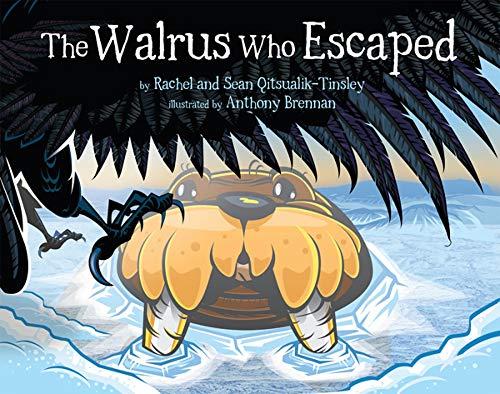 The Walrus Who Escaped: Qitsualik-Tinsley, Rachel; Qitsualik-Tinsley, Sean
