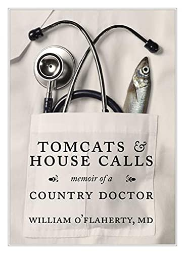 Tomcats and House Calls: Memoir of a Country Doctor: O'Flaherty, William