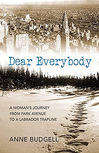Dear Everybody: A Woman's Journey from Park Avenue to a Labrador Trapline: Budgell, Anne