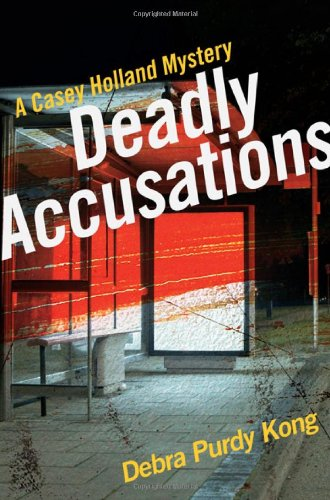 Deadly Accusations (Casey Holland Mysteries): Debra Purdy Kong