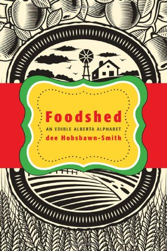Foodshed: An Edible Alberta Alphabet