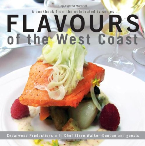 Flavours of the West Coast: Cedarwood Productions; Walker-Duncan, Chef Steve