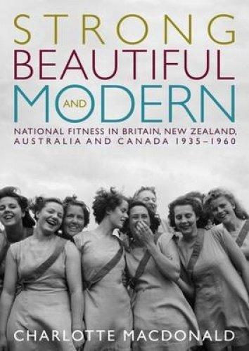 Strong, Beautiful and Modern (Paperback): Charlotte MacDonald