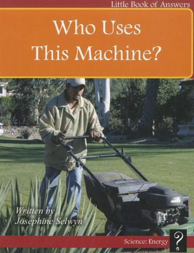 Who Uses This Machine? (Little Books of Answers, Level C): Selwyn, Josephine