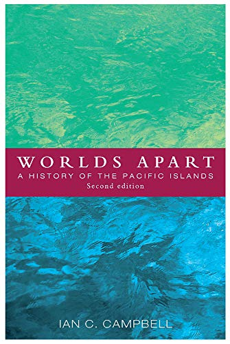 Worlds Apart: A History of the Pacific Islands: Campbell, I. C.