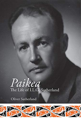 Paikea: The Life of I.L.G. Sutherland (Hardcover): Oliver Sutherland