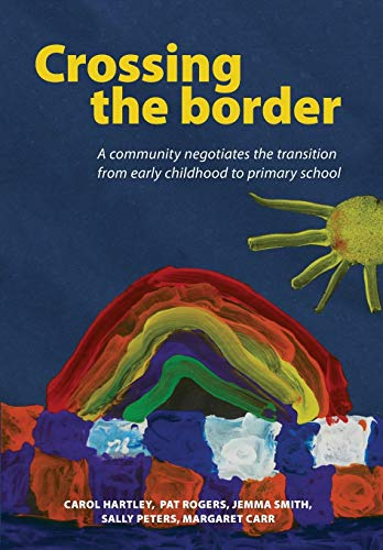 9781927151471: Crossing the Border: A Community Negotiates the Transition from Early Childhood to Primary School