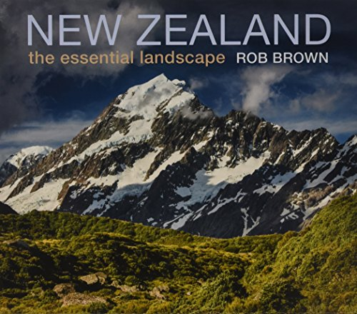 New Zealand: The Essential Landscape (Hardcover): Rob Brown