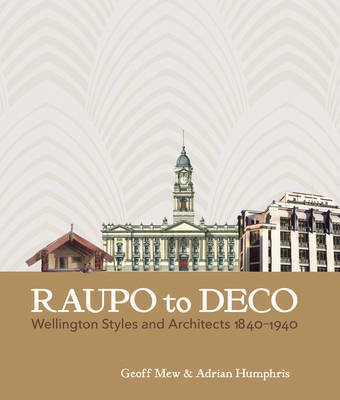 Raupo To Deco: Wellington Styles And Architects: Geoff Mew and