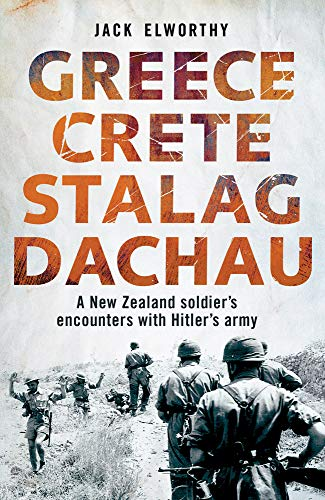 9781927249123: Greece Crete Stalag Dachau: A New Zealand Soldier's Encounters with Hitler's Army