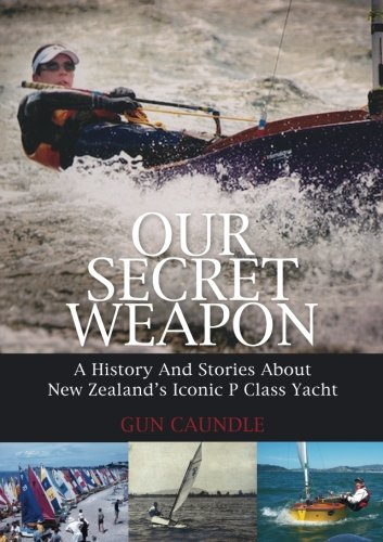 9781927265253: Our Secret Weaopn: A History and Stories About New Zealand's P Class Yacht