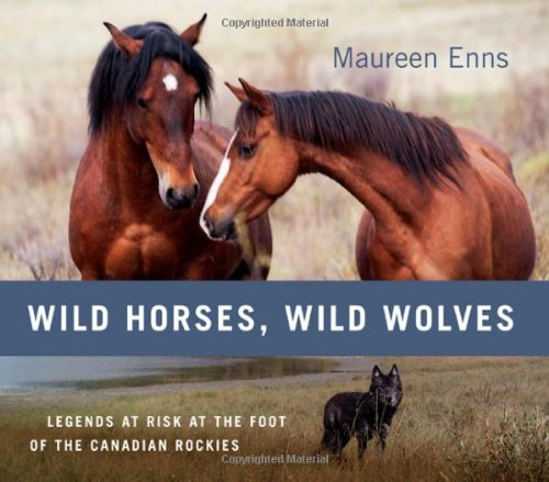 9781927330234: Wild Horses, Wild Wolves: Legends at Risk at the Foot of the Canadian Rockies