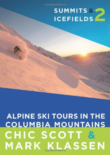 9781927330340: Summits & Icefields 2: Alpine Ski Tours in the Columbia Mountains