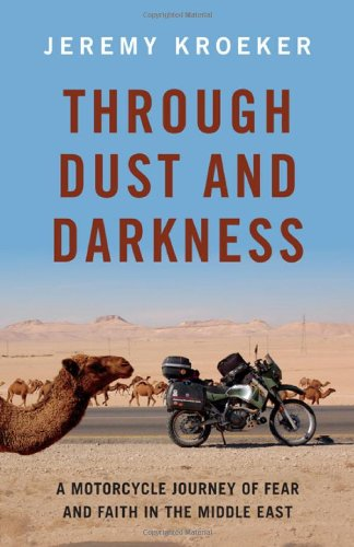 9781927330746: Through Dust and Darkness: A Motorcycle Journey of Fear and Faith in the Middle East