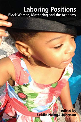 Laboring Positions: Black Women, Mothering and the Academy: Sekile Nzinga-Johnson