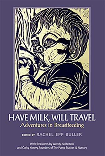 9781927335215: Have Milk Will Travel Adventures in Breastfeeding