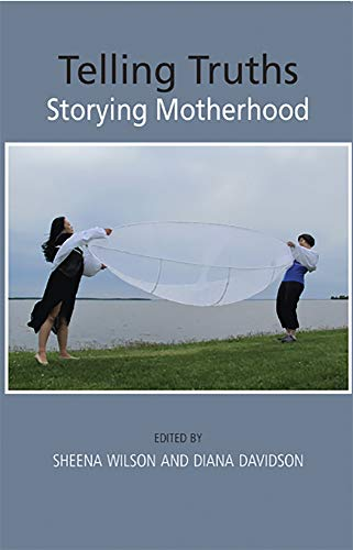 Telling Truths: Storying Motherhood