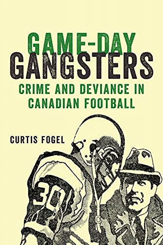 9781927356531: Game-Day Gangsters: Crime and Deviance in Canadian Football