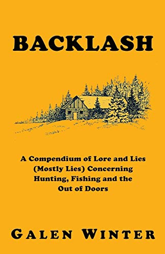 9781927360071: Backlash: A Compendium of Lore and Lies (Mostly Lies) Concerning Hunting, Fishing and the Out of Doors