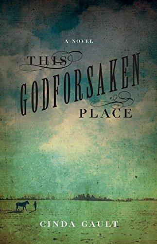 This Godforsaken Place: A Novel: Gault, Cinda