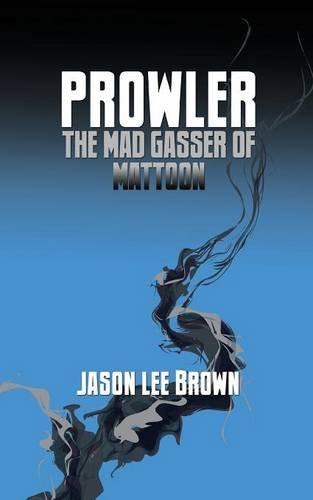 Prowler, the Mad Gasser of Mattoon: Brown, Jason Lee