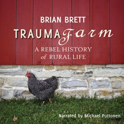 9781927401088: Trauma Farm: A Rebel History of Rural Life MP3 CD