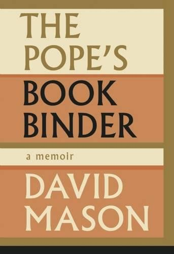Pope's Book Binder, The -- A Memoir: Mason, David