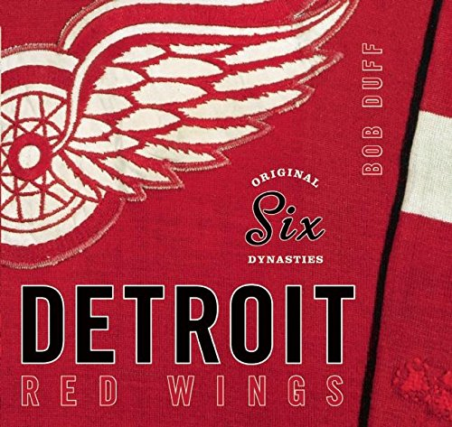 Original Six Dynasties: The Detroit Red Wings: Bob Duff