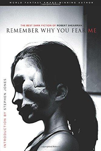 Remember Why You Fear Me: The Best Dark Fiction of Robert Shearman: Shearman, Robert