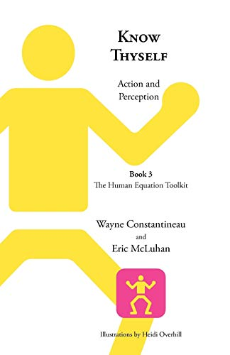 Know Thyself: Action and Perception -- Book 3 the Human Equation Toolkit: Eric McLuhan