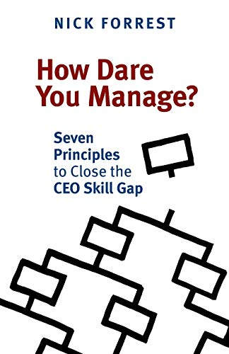 9781927483695: How Dare You Manage? Seven Principles to Close the CEO Skill Gap