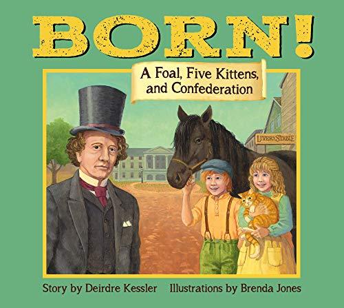 Born!: A Foal, Five Kittens and Confederation: Kessler, Deirdre; Jones, Brenda