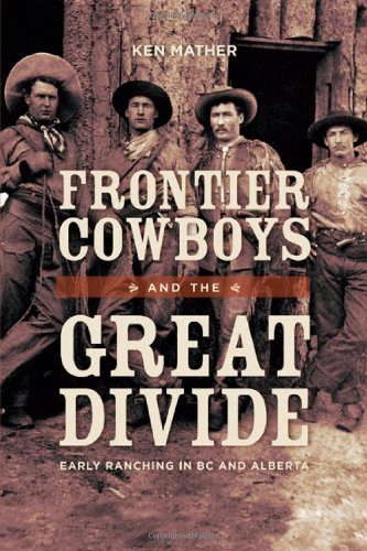 9781927527092: Frontier Cowboys and the Great Divide: Early Ranching in BC and Alberta