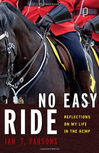 9781927527160: No Easy Ride: Reflections on My Life in the RCMP