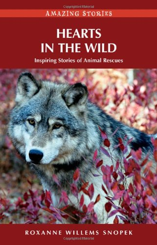 9781927527283: Hearts in the Wild: Inspiring Stories of Animal Rescues (Amazing Stories) (Amazing Stories (Heritage House))