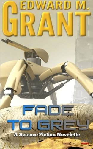 Fade To Grey: Edward M Grant