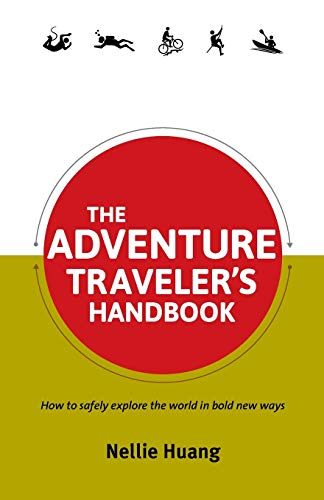 The Adventure Travelers Handbook: Nellie Huang
