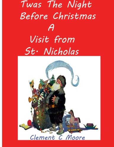 Twas the Night before Christmas A Visit from St. Nicholas: Moore, Clement C, Moore, Clement