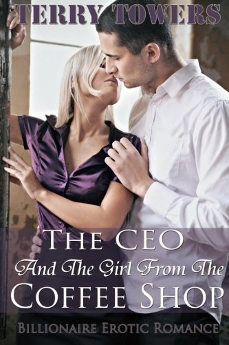 9781927562000: The CEO And The Girl From The Coffee Shop: Billionaire Erotic Romance