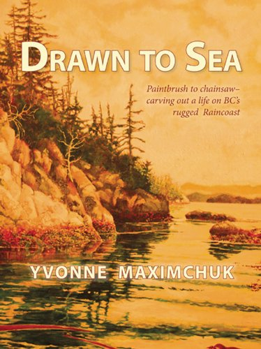 9781927575031: Drawn to Sea: Paintbrush to chainsaw--carving out a life on BC's rugged Raincoast