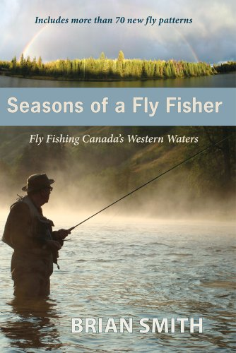 9781927575055: Seasons of a Fly Fisher: Fly Fishing Canada's Western Waters