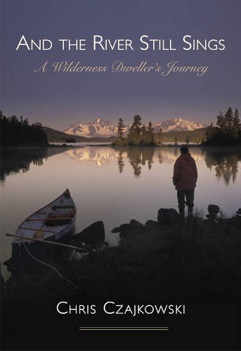 9781927575505: And the River Still Sings: A Wilderness Dweller's Journey