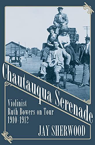 9781927575697: Chautauqua Serenade: Violinist Ruth Bowers on Tour, 1910-1912